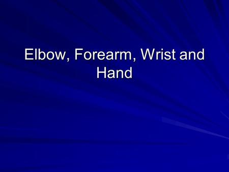 Elbow, Forearm, Wrist and Hand