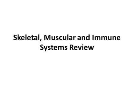 Skeletal, Muscular and Immune Systems Review. The process in which provides the movement of the body or body parts from 1 place to another is know as.