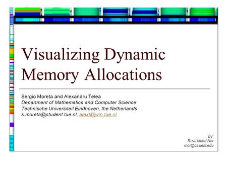 Visualizing Dynamic Memory Allocations Sergio Moreta and Alexandru Telea Department of Mathematics and Computer Science Technische Universiteit Eindhoven,