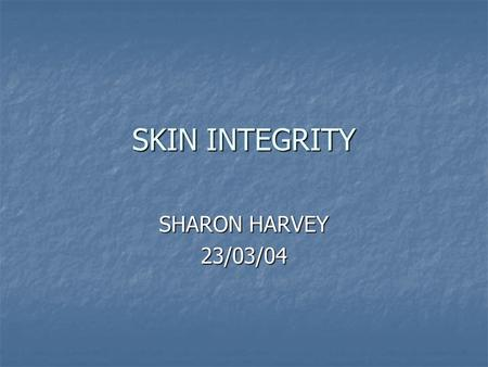 SKIN INTEGRITY SHARON HARVEY 23/03/04. LEARNING OUTCOMES THE STUDENT SHOULD BE ABLE TO:- ILLUSTRATE THE STRUCTURE AND FUNCTION OF MAJOR COMPONENTS OF.