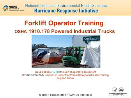 Forklift Operator Training OSHA 1910.178 Powered Industrial Trucks Developed by HMTRI through cooperative agreementHMTRI # 2 U45 ES006177-14 with NIEHS.