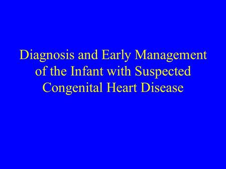 Diagnosis and Early Management of the Infant with Suspected Congenital Heart Disease.