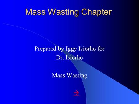 Prepared by Iggy Isiorho for Dr. Isiorho Mass Wasting 