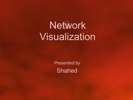 Network Visualization Presented by Shahed. Introduction.