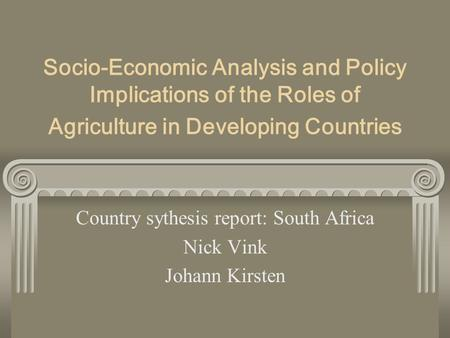 Socio-Economic Analysis and Policy Implications of the Roles of Agriculture in Developing Countries Country sythesis report: South Africa Nick Vink Johann.