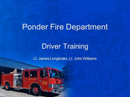 Ponder Fire Department Driver Training Lt. James Longbrake, Lt. John Williams.