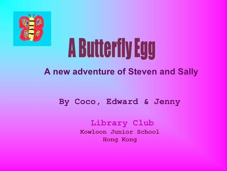 A new adventure of Steven and Sally By Coco, Edward & Jenny Library Club Kowloon Junior School Hong Kong.
