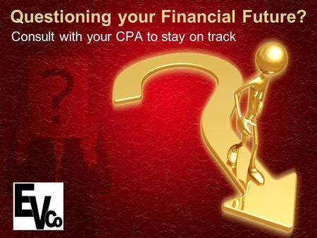 Questioning your Financial Future? Consult with your CPA to stay on track.
