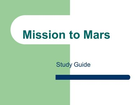 Study Guide Mission to Mars. Contents Astronauts Going to Mars People in space Space food Newton's Laws of Motion Landing on target Vasimr rocket Designing.