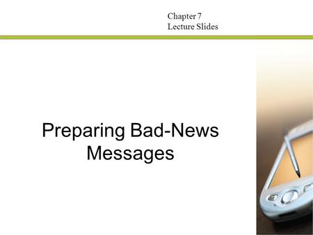 Preparing Bad-News Messages Chapter 7 Lecture Slides.
