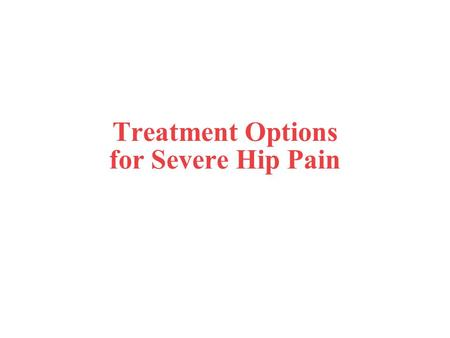 Treatment Options for Severe Hip Pain. Anatomy of the hip Ball-and-socket joint Ball (femoral head) at the end of the leg bone (femur) Hip socket (or.