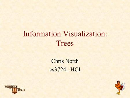 Information Visualization: Trees Chris North cs3724: HCI.