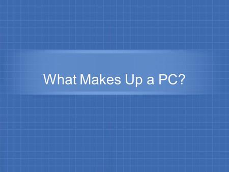 What Makes Up a PC?. Objectives At the end of this session, you will be able to: List the various input devices.