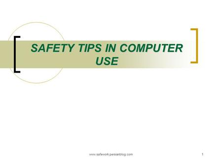 Www.safework.persianblog.com1 SAFETY TIPS IN COMPUTER USE.