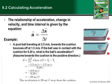 (c) McGraw Hill Ryerson 2007 9.2 Calculating Acceleration The relationship of acceleration, change in velocity, and time interval is given by the equation: