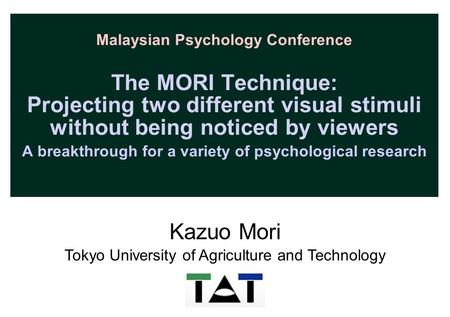 Malaysian Psychology Conference The MORI Technique: Projecting two different visual stimuli without being noticed by viewers A breakthrough for a variety.