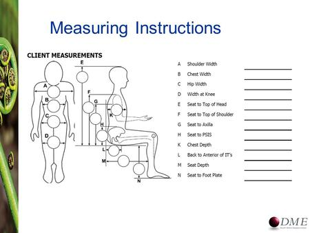 Measuring Instructions. G - Measure from acromion process to acromion process – End of scapula to end of scapula (shoulder blade) – Determines placement.