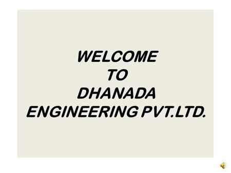 WELCOME TO DHANADA ENGINEERING PVT.LTD. COMPANY PROFILE & HISTORY.