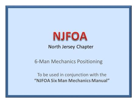 "North Jersey Chapter 6-Man Mechanics Positioning To be used in conjunction with the ""NJFOA Six Man Mechanics Manual"""