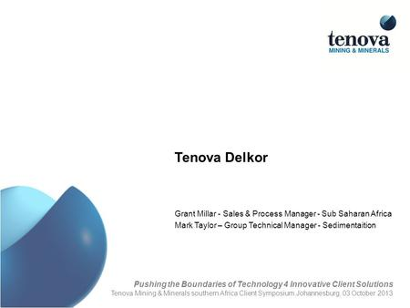 Tenova Delkor Grant Millar - Sales & Process Manager - Sub Saharan Africa Mark Taylor – Group Technical Manager - Sedimentaition Pushing the Boundaries.