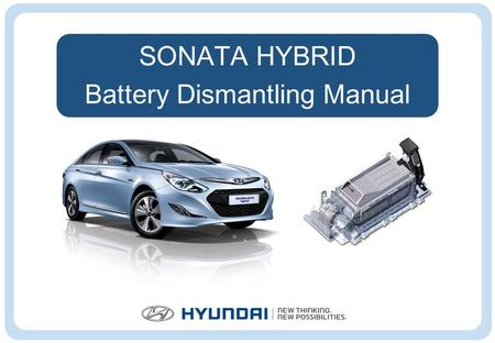 SONATA HYBRID Battery Dismantling Manual. Precautions for handling the hybrid battery Wear rubber-insulated gloves. Use insulated tools. Do not have any.