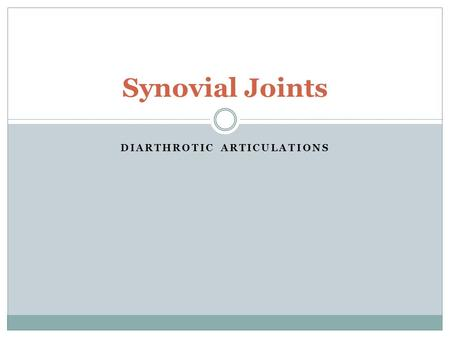 DIARTHROTIC ARTICULATIONS Synovial Joints. What are synovial joints? Freely movable joints Contain a cavity filled with thick, slippery fluid (Synovial.