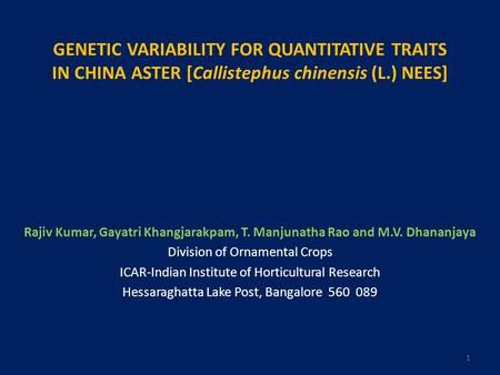 GENETIC VARIABILITY FOR QUANTITATIVE TRAITS IN CHINA ASTER [Callistephus chinensis (L.) NEES] Rajiv Kumar, Gayatri Khangjarakpam, T. Manjunatha Rao and.