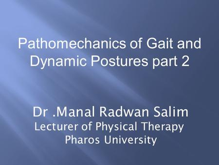 Pathomechanics of Gait and Dynamic Postures part 2