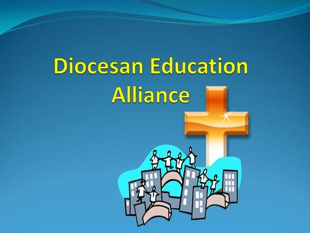 Diocesan Education Alliance Plays a greater role in training new entrants to the profession Engage in research and development Designate and broker lead.