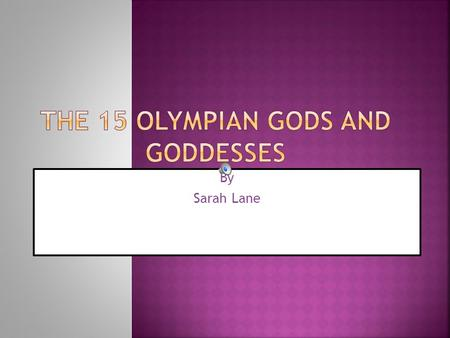 By Sarah Lane.  He is the king of Mount. Olympus.  Lord of the Universe.  His symbol is Thunderbolts.