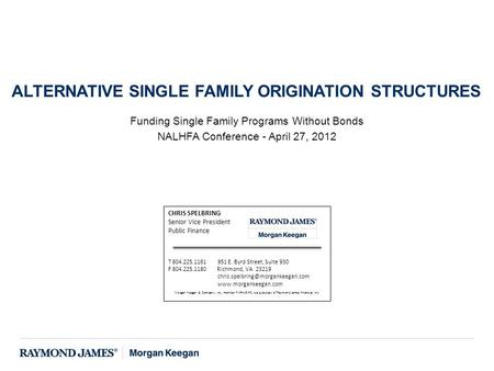 Funding Single Family Programs Without Bonds NALHFA Conference - April 27, 2012 ALTERNATIVE SINGLE FAMILY ORIGINATION STRUCTURES CHRIS SPELBRING Senior.