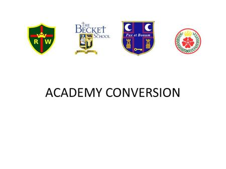 ACADEMY CONVERSION. Bishop Malcolm Nottingham Roman Catholic Diocesan Education Service Chairs of Governors Head Teachers Blessed Robert Widmerpool The.