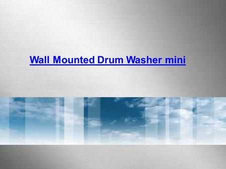 Wall Mounted Drum Washer mini. 3kg MINI DRUM WASHER World's First And Only Wall Mounted Drum Washer mini Home appliance that functions as a wall décor.