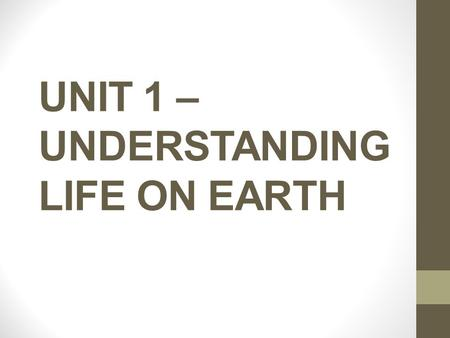 UNIT 1 – UNDERSTANDING LIFE ON EARTH