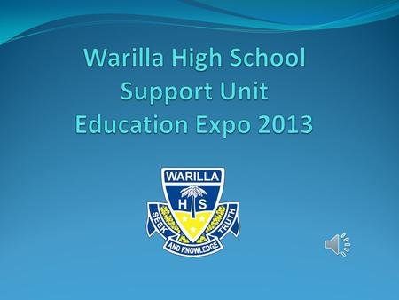 The Role of the Support Unit The Support Unit is an integral part of Warilla High School. It consists of five classes and is staffed with a number of.