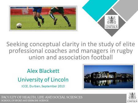 FACULTY OF HEALTH, LIFE AND SOCIAL SCIENCES SCHOOL OF SPORT AND EXERCISE SCIENCE Seeking conceptual clarity in the study of elite professional coaches.