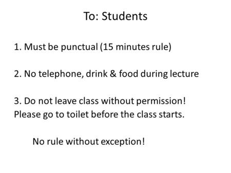 <strong>To</strong>: Students 1. Must be punctual (15 minutes rule)