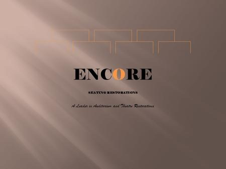 ENCORE SEATING RESTORATIONS A Leader in Auditorium and Theatre Restorations.