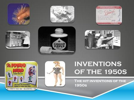 INVENTIONS OF THE 1950S The hit inventions of the 1950s.