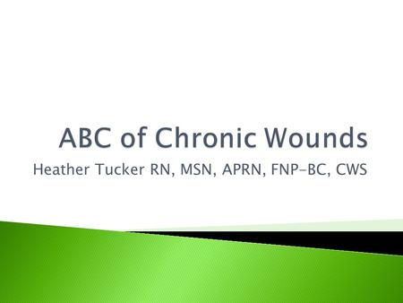 Heather Tucker RN, MSN, APRN, FNP-BC, CWS.  Objectives ◦ Discuss normal wound healing ◦ Discuss the major wound classifications of chronic wounds and.