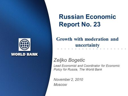 Russian Economic Report No. 23 Zeljko Bogetic Lead Economist and Coordinator for Economic Policy for Russia, The World Bank November 2, 2010 Moscow Growth.