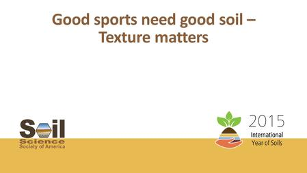 Good sports need good soil – Texture matters.