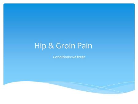 Hip & Groin Pain Conditions we treat.  Osteoarthritis (OA)  Femoroacetabular Impingement (FAI)  Labral tears  Bursitis  Tendonitis Conditions we.