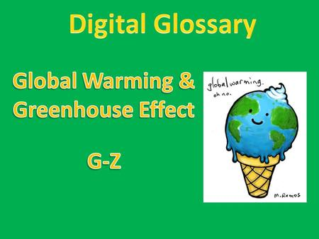 Global warming: an increase in world temperatures, caused by an increase in carbon dioxide around the Earth. Glaciers: persistent bodies of ice formed.