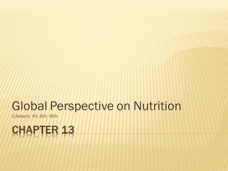 Global Perspective on Nutrition D Ziebarth, RN, BSN, MSN.
