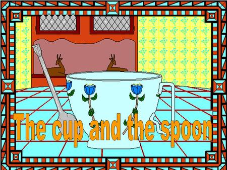As the spoon moved by the cup, It tapped against it's side.