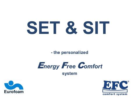 SET & SIT - the personalized E nergy F ree C omfort system.