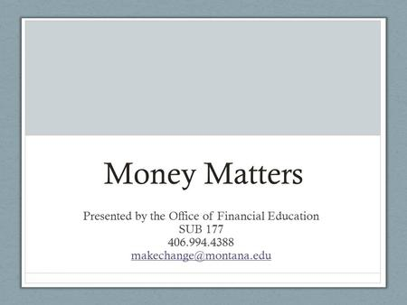 Money Matters Presented by the Office of Financial Education SUB 177 406.994.4388