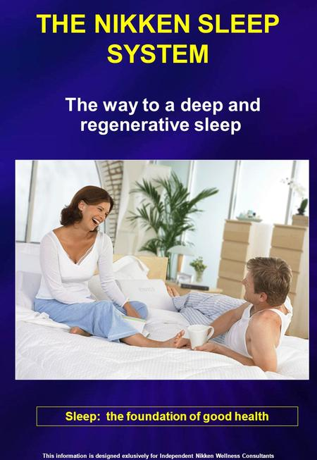 THE NIKKEN SLEEP SYSTEM Sleep: the foundation of good health The way to a deep and regenerative sleep This information is designed exlusively for Independent.