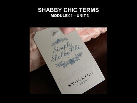 SHABBY CHIC TERMS MODULE 01 – UNIT 3. Vintage furniture Basically, vintage furniture is furniture that is between 30 to 100 years old. Furniture that.